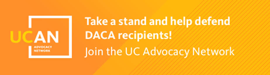 Take a stand and help defend DACA recipients! Join the U C Advocacy Network