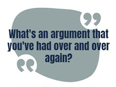 Speech bubble with question inside: what's an argument that you've had over and over again