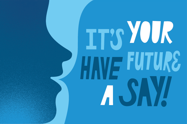 An illustrated head silhouette saying: It's your future, have a say!